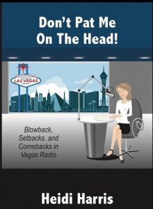 Book Cover: Don't Pat me on the Head! Blowback, Setbacks and Comebacks in Vegas radio